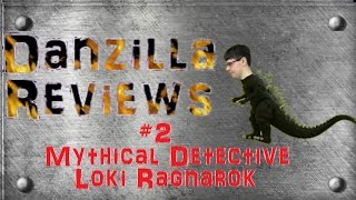 Danzilla Reviews Episode 2 - Mythical Detective Loki Ragnarok