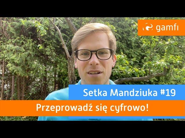 Setka Mandziuka #19 (Gamfi): Przeprowadź się cyfrowo
