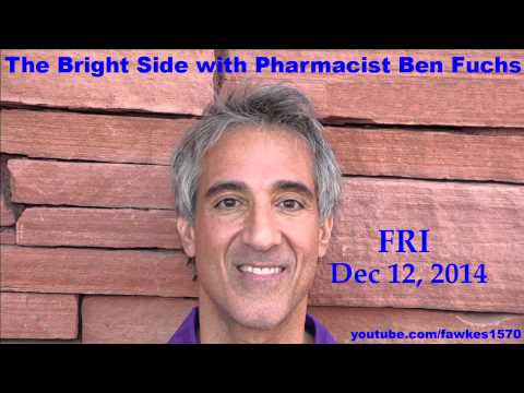 The Bright Side with Pharmacist Ben Fuchs [Commercial Free] 12/12/14