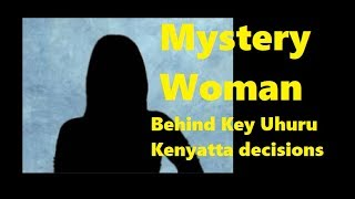 Key Uhuru Decisions Influenced By Woman In The Shadows Not Known To Many Kenyans