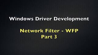 windows Driver Development Tutorial 17 - Network Filter - WFP - Part 3
