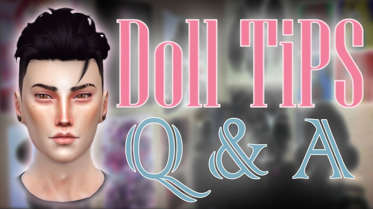 Q&A and Doll Tips Part...Uhmm..I lost track LOL