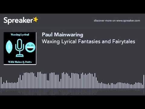 Waxing Lyrical Fantasies and Fairytales