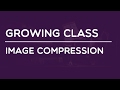 Growing Class - Image Compression