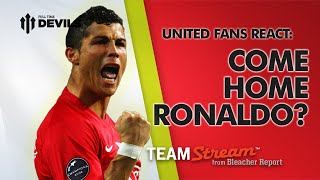 Ronaldo: Come Home? | Manchester United Fans React for Bleacher Report