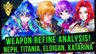 Weapon Refine Analysis - Katarina, Eldigan, Titania, Nephenee | Fire Emblem Heroes