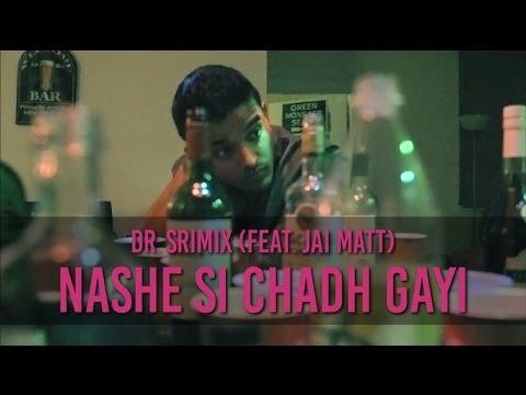 Nashe Si Chadh Gayi - Dr. Srimix (ft. Jai...