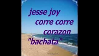 corre corre corazon jesse y joy ! bachata ! 2012 en mp3