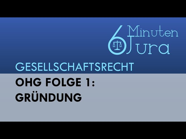 OHG Folge 1: Gru?ndung - Gesellschaftsrecht