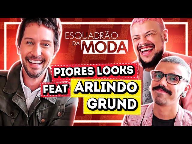 OS PIORES LOOKS DO ESQUADRÃO DA MODA feat. ARLINDO GRUND   Diva Depressão