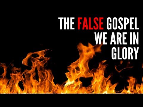 The False Gospel are we really In Glory?