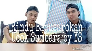 Rindu Bapusarokan-Ucok Sumbara (Coversong) by YS