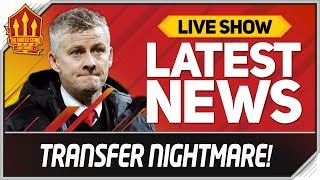Solskjaer's Transfer Nightmare! Man Utd News Now