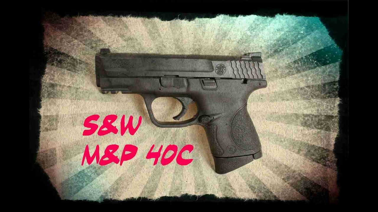 Smith & Wesson M&p 40c Compact Unboxing, Overview, Close
