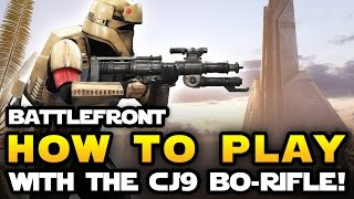 Star Wars Battlefront - How to Play with the CJ9 Bo Rifle RIGHT NOW! Bo Rifle Gameplay