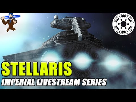 Star Wars Stellaris - The Imperial Livestream Series #1