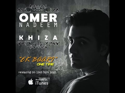 Omer Nadeem feat. Khiza - Ek Baari (One Time) [cover]
