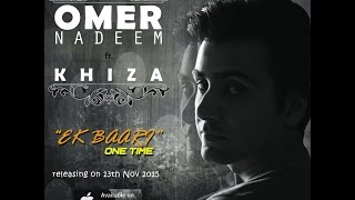 Download Now: http://apple.co/1NLmpXy Presenting Omer Nadeem feat. Khiza with Ek Baari (One Time). Subscribe Now!