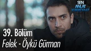 Felek - Öykü Gürman - Sen Anlat Karadeniz 39. Bölüm