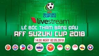 FULL | LỄ BỐC THĂM AFF SUZUKI CUP 2018 | VFF Channel