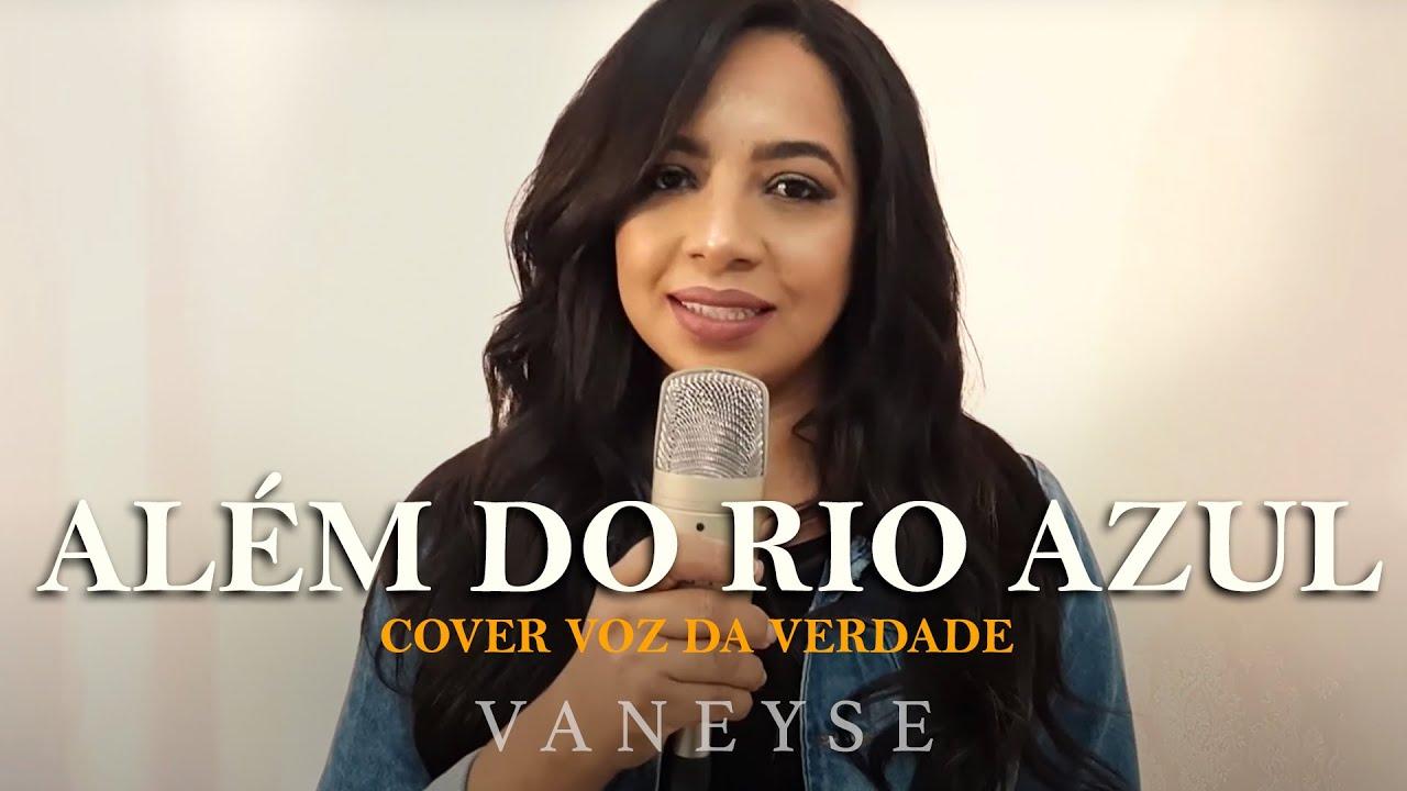 Além do Rio Azul - Vaneyse | Cover Voz da Verdade