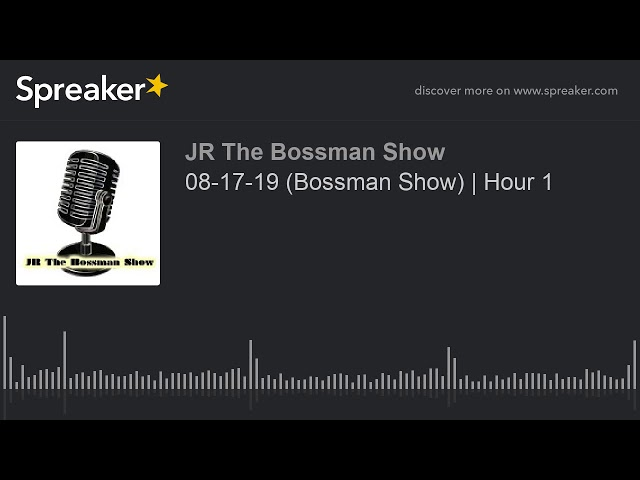 08-17-19 (Bossman Show) | Hour 1 (made with Spreaker)