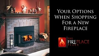 Your Options When Shopping For A New Fireplace | The Fireplace Place | Atlanta
