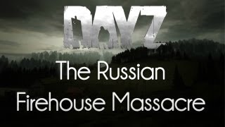 Stream Highlights: DayZ Mod — The Russian Firehouse Massacre!