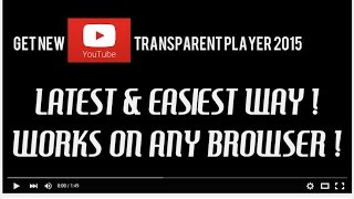 How to Get/Enable Youtube Latest Transparent Player 2015 | Easiest Way , Works on ANY Browser !