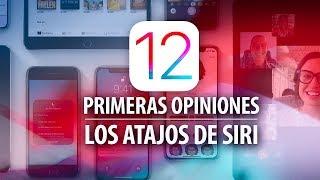 Primeras opiniones de iOS 12 y el poder de los atajos de Siri