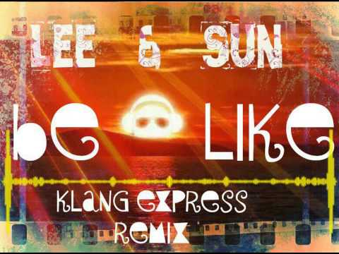 Lee & Sun - Be Like  (Klang Express (Offical Remix)