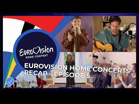 RECAP: Eurovision Home Concerts - All Songs Of Episode 5