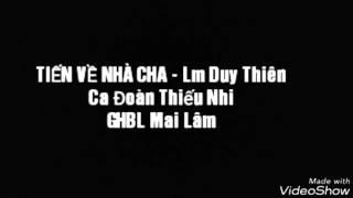 TIẾN VỀ NHÀ CHA - Lm Duy Thiên,  Ca Đoàn Thiếu Nhi GHBL Mai Lâm.