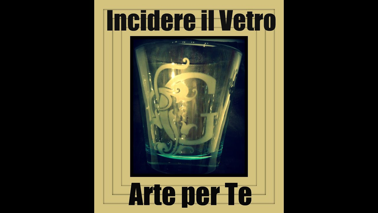 Favoloso Come incidere il vetro (Fai da te) - Arte per Te - - YouTube CI85
