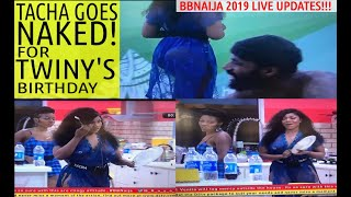 BBNaija 2019 LIVE UPDATES | TACHA GOES NAKED AND COOKS FOR HOUSEMATES TO CELEBRATE TWINY'S BIRT
