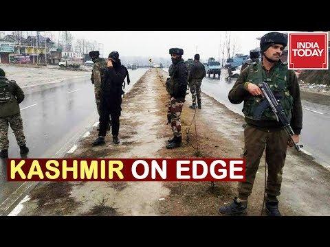 Kashmir On Edge : India Today Tracks Big Developments From Jammu & Kashmir