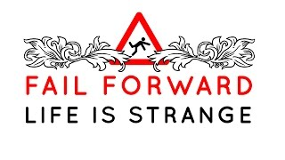 How Life Is Strange Fails - Fail Forward Ep. 1