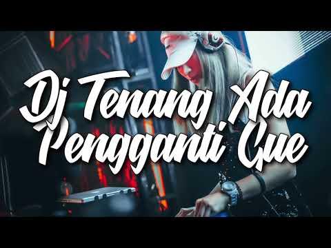 DJ TENANG ADA PENGGANTI GUE   TIK TOK 2018