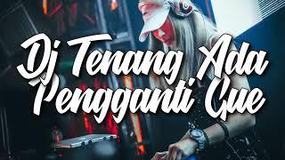 Gambar cover DJ TENANG ADA PENGGANTI GUE   TIK TOK 2018