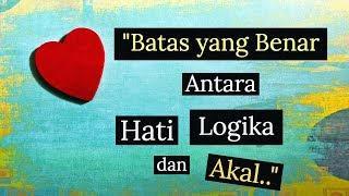 Motivasi Hidup Sukses - BATAS ANTARA HATI, LOGIKA dan AKAL YANG BETUL!
