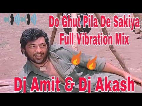 Do Ghut Pila De Sakiya Full Vibration Mix Dj Amit Dj Akash 9050750733