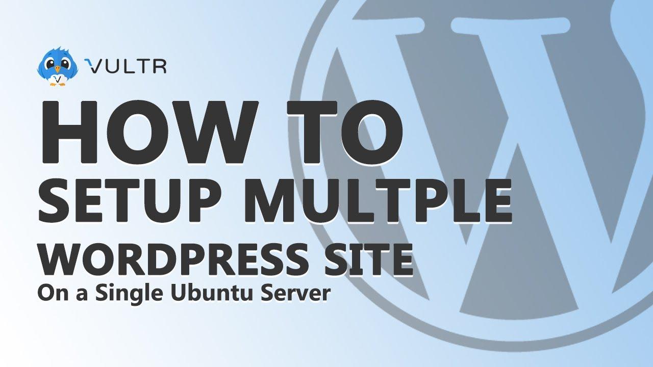 How to Setup Multi WordPress Sites on a Single Ubuntu - Vultr vps