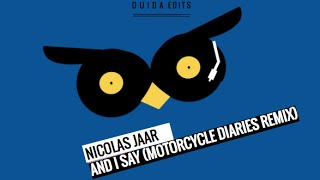 Nicolas Jaar - And I say  (Ouida Motorcycle Diaries Remix)