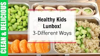 Healthy Kid Lunches Box 3-Ways! | Clean & Delicious