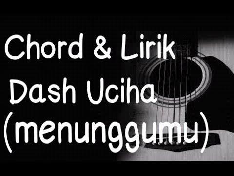 Chord Gitar & Lirik - Dash uciha Menunggumu