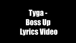 Tyga - Boss Up Lyrics