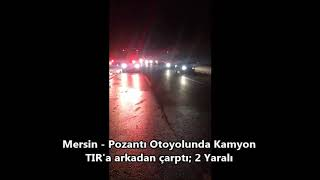MERSİN HABER - Mersin Tarsus'ta Kaza; Otoyol'da Kamyon TIR'a Arkadan Çarptı: 2 Yaralı