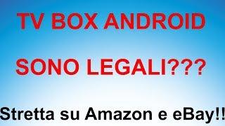 I TV BOX ANDROID SONO LEGALI???  Limiiti alla vendita su Ebay e Amazon