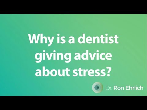 Dr Ron Ehlrich, Why is a dentist giving advice about stress