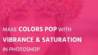 Make colors pop with Vibrance and Saturation in Photoshop